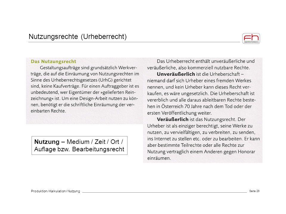 Seite 29 Produktion / Kalkulation / Nutzung Nutzungsrechte (Urheberrecht) Nutzung – Medium / Zeit / Ort / Auflage bzw. Bearbeitungsrecht