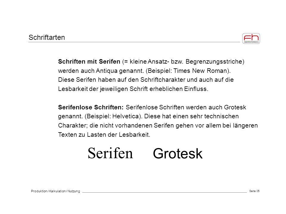 Seite 05 Produktion / Kalkulation / Nutzung Schriften mit Serifen (= kleine Ansatz- bzw. Begrenzungsstriche) werden auch Antiqua genannt. (Beispiel: T