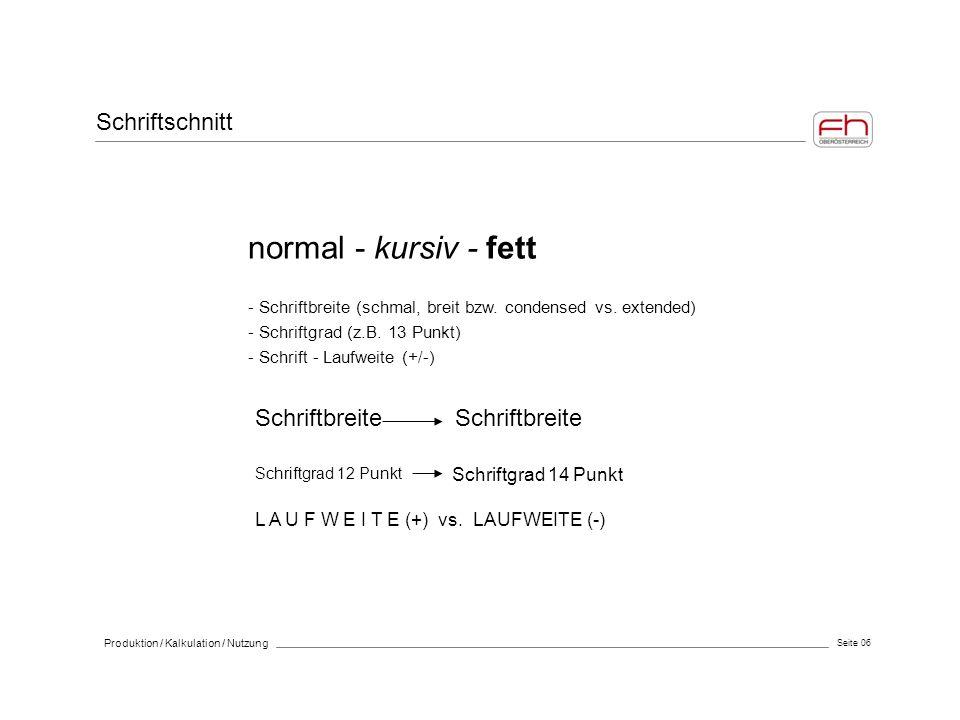 Seite 06 Produktion / Kalkulation / Nutzung normal - kursiv - fett - Schriftbreite (schmal, breit bzw. condensed vs. extended) - Schriftgrad (z.B. 13