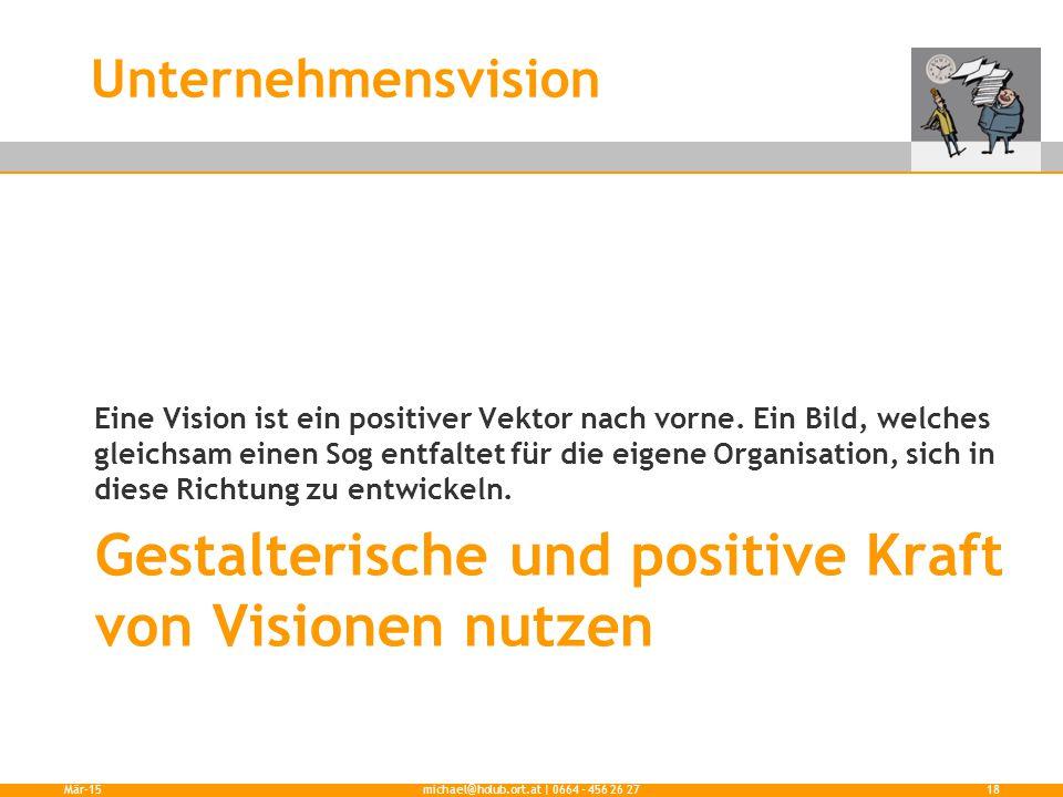 Gestalterische und positive Kraft von Visionen nutzen Eine Vision ist ein positiver Vektor nach vorne. Ein Bild, welches gleichsam einen Sog entfaltet