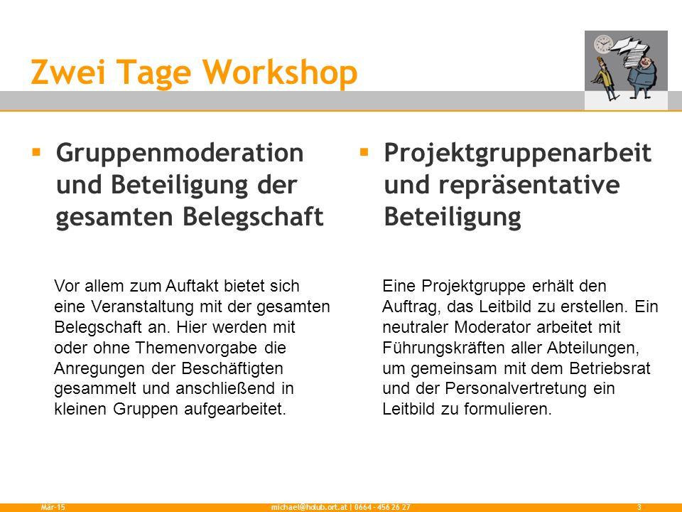Zwei Tage Workshop  Gruppenmoderation und Beteiligung der gesamten Belegschaft  Projektgruppenarbeit und repräsentative Beteiligung Mär-15michael@ho