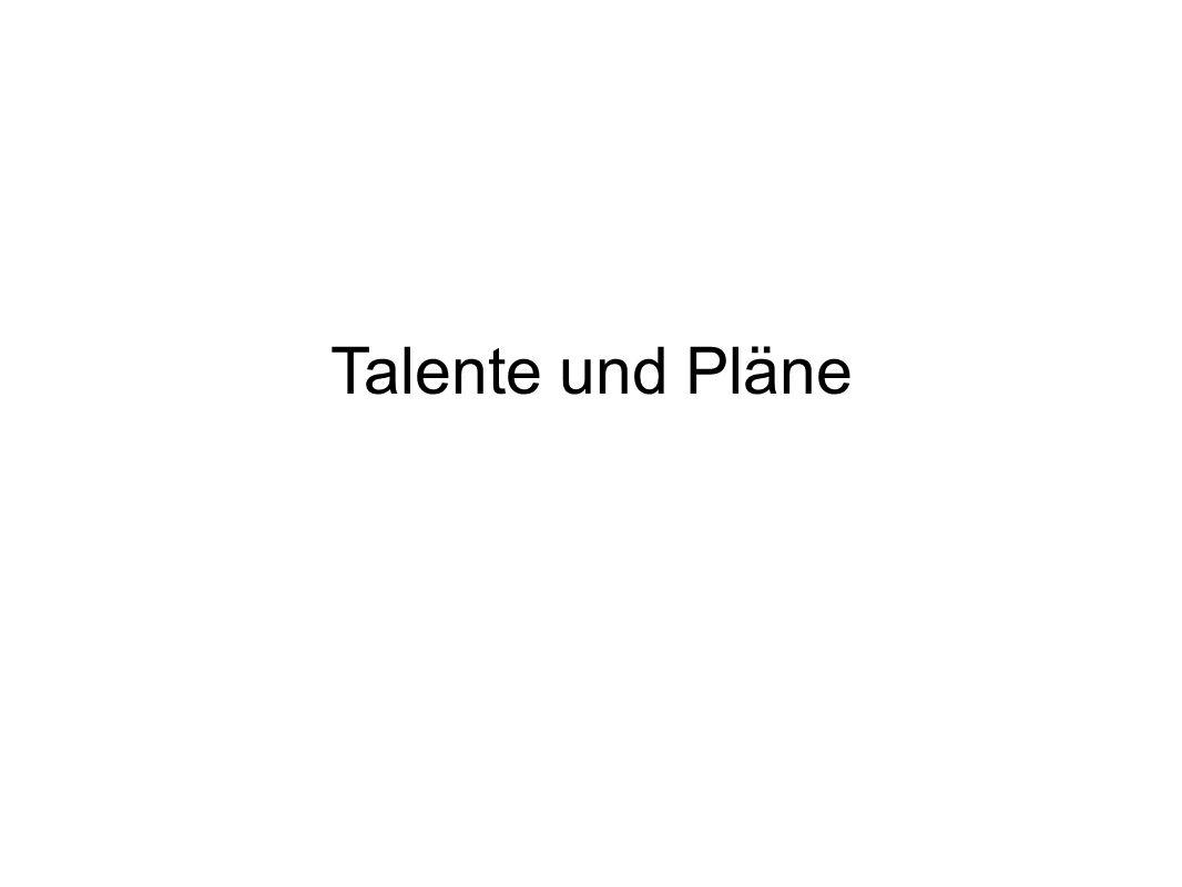 Talente und Pläne