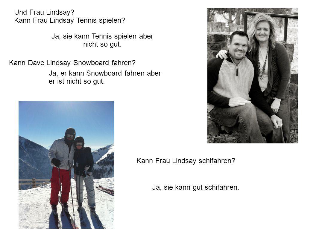 Und Frau Lindsay? Kann Frau Lindsay Tennis spielen? Ja, sie kann Tennis spielen aber nicht so gut. Kann Dave Lindsay Snowboard fahren? Ja, er kann Sno