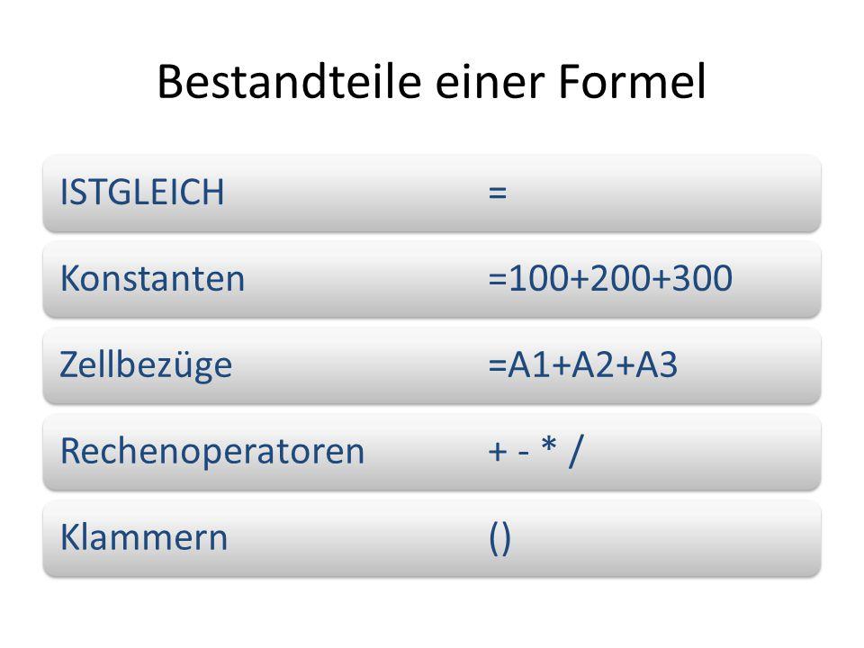 Bestandteile einer Formel ISTGLEICH =Konstanten=100+200+300Zellbezüge=A1+A2+A3Rechenoperatoren+ - * /Klammern()