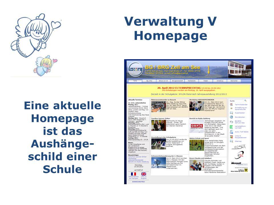 Verwaltung V Homepage Eine aktuelle Homepage ist das Aushänge- schild einer Schule