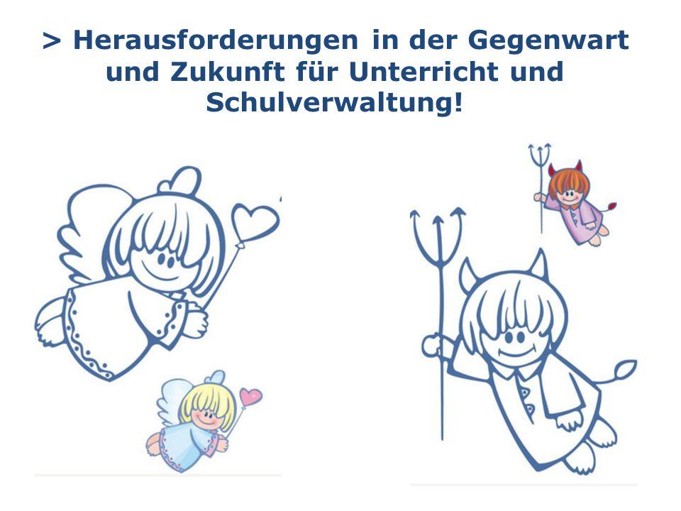 > Herausforderungen in der Gegenwart und Zukunft für Unterricht und Schulverwaltung!
