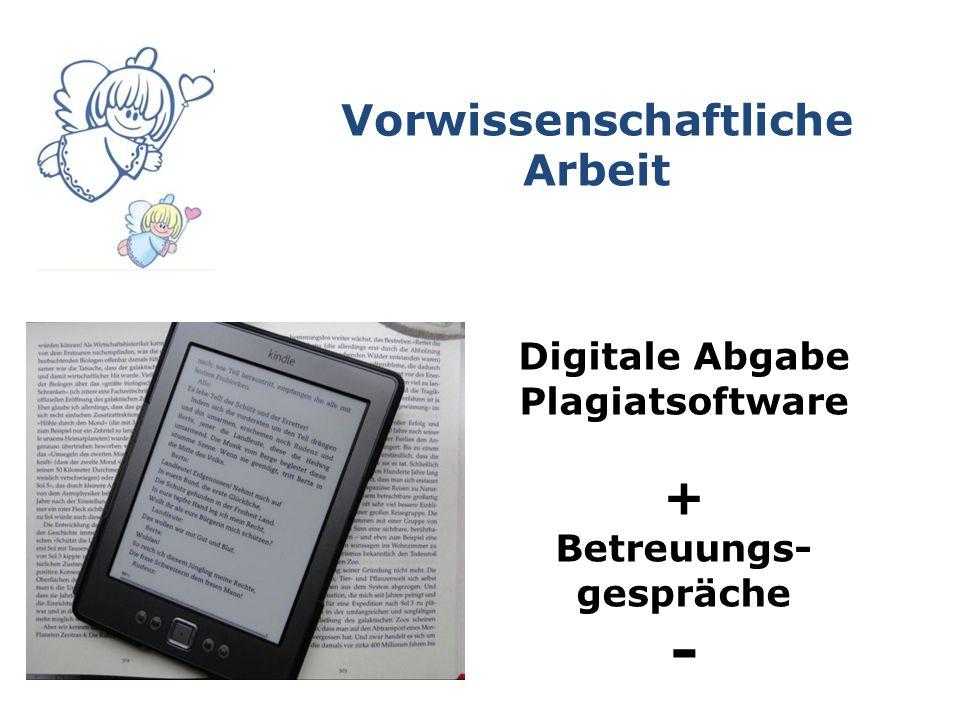Vorwissenschaftliche Arbeit Digitale Abgabe Plagiatsoftware + Betreuungs- gespräche -