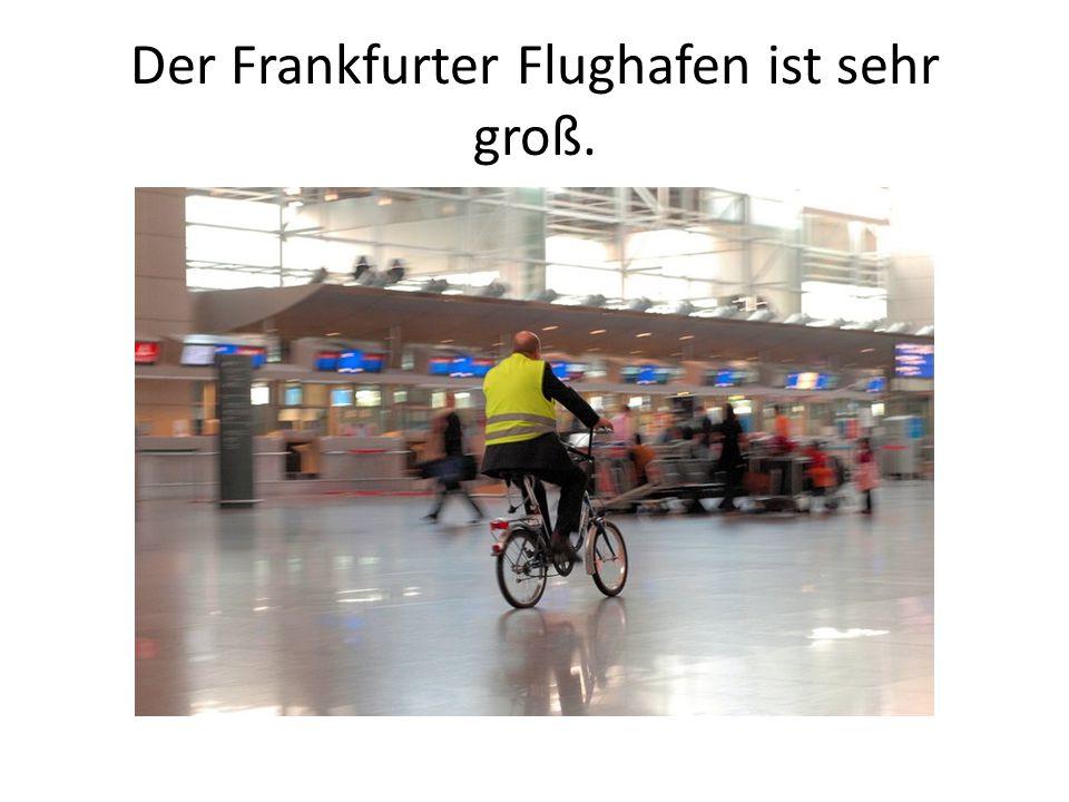 Der Frankfurter Flughafen ist sehr groß.