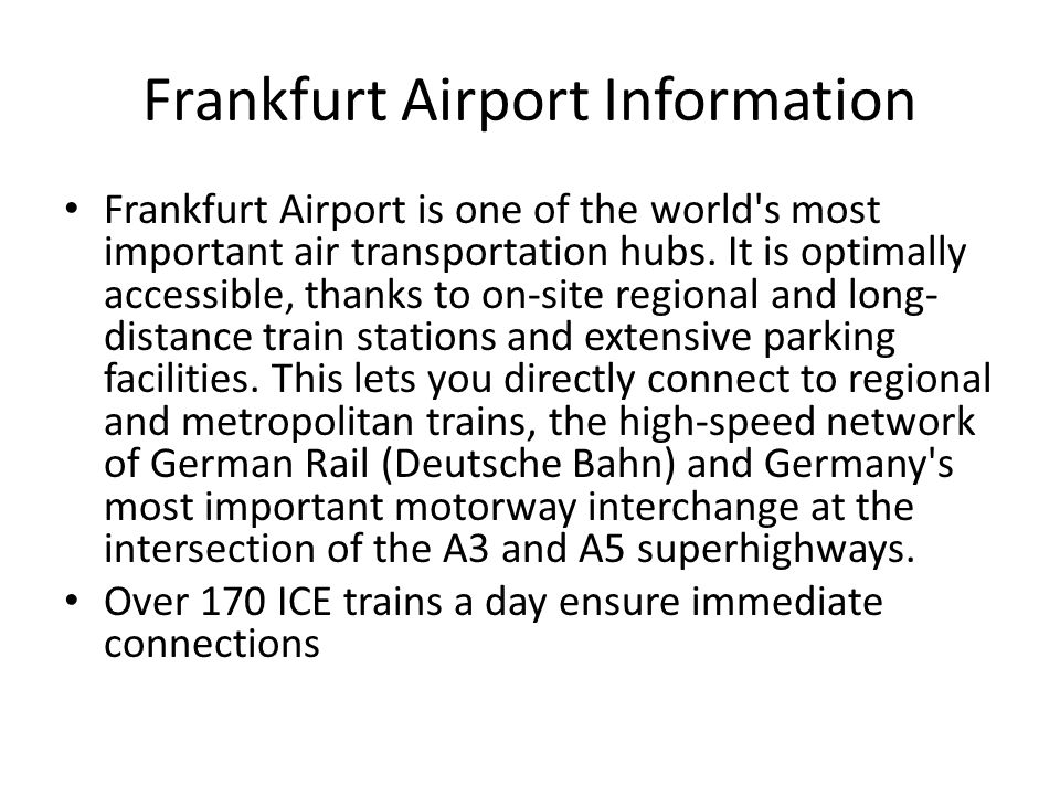 Frankfurt Airport Information Frankfurt Airport is one of the world s most important air transportation hubs.