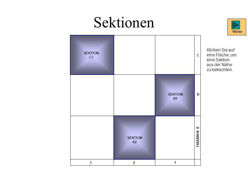 Sektionen SEKTION C3 SEKTION B1 SEKTION A2 C B 321 118A38414 E Klicken Sie auf eine Fläche, um eine Sektion aus der Nähe zu betrachten. Weiter
