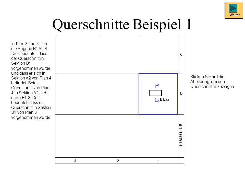 Querschnitte Beispiel 1 C B 321 116A3851- 3 E B1 A2-4 Weiter In Plan 3 findet sich die Angabe B1 A2-4. Dies bedeutet, dass der Querschnitt in Sektion