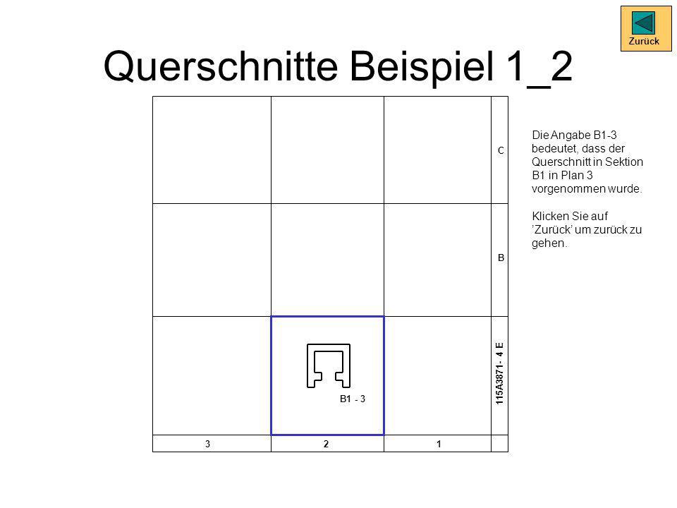 Querschnitte Beispiel 1_2 C B 321 115A3871- 4 E B1 - 3 Zurück Die Angabe B1-3 bedeutet, dass der Querschnitt in Sektion B1 in Plan 3 vorgenommen wurde