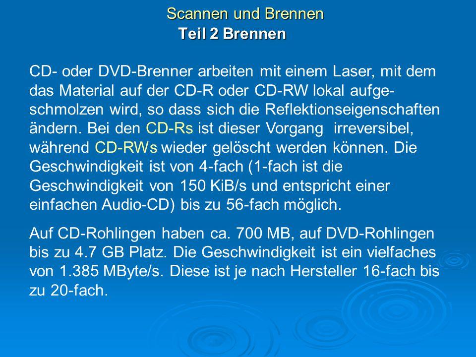 Scannen und Brennen CD- oder DVD-Brenner arbeiten mit einem Laser, mit dem das Material auf der CD-R oder CD-RW lokal aufge- schmolzen wird, so dass s