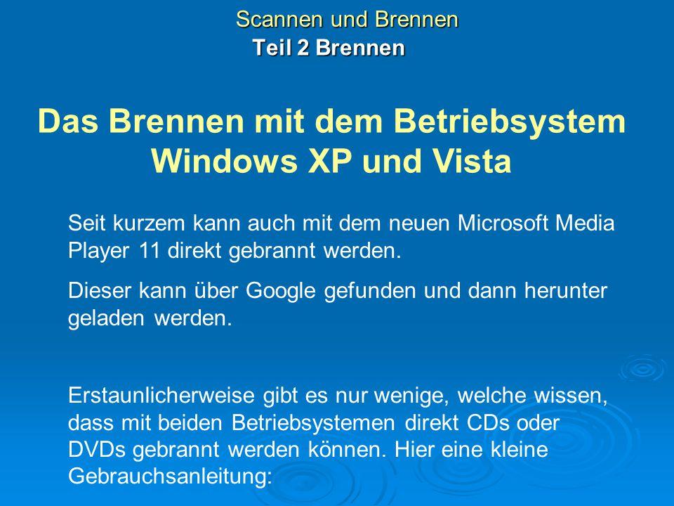 Scannen und Brennen Das Brennen mit dem Betriebsystem Windows XP und Vista Teil 2 Brennen Erstaunlicherweise gibt es nur wenige, welche wissen, dass m