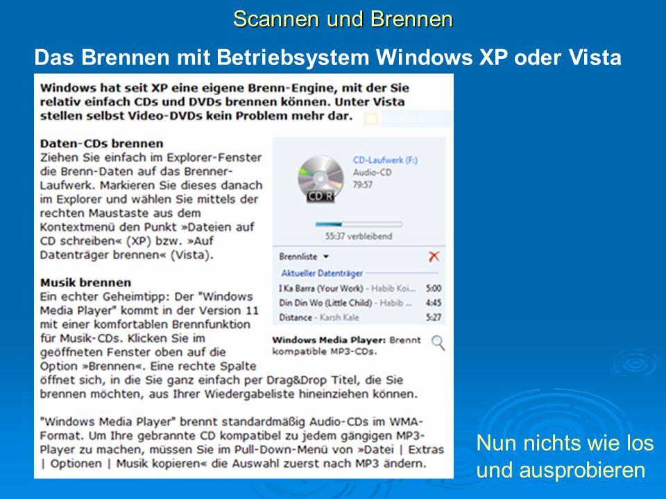 Scannen und Brennen Das Brennen mit Betriebsystem Windows XP oder Vista Nun nichts wie los und ausprobieren