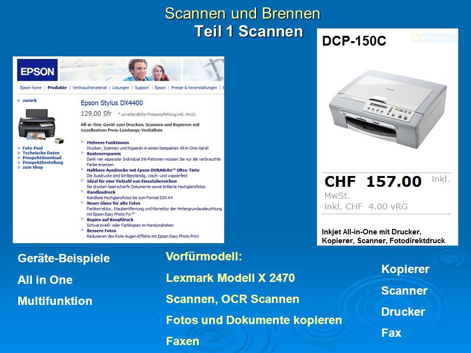 Scannen und Brennen Teil 1 Scannen Geräte-Beispiele All in One Multifunktion Kopierer Scanner Drucker Fax Vorfürmodell: Lexmark Modell X 2470 Scannen,