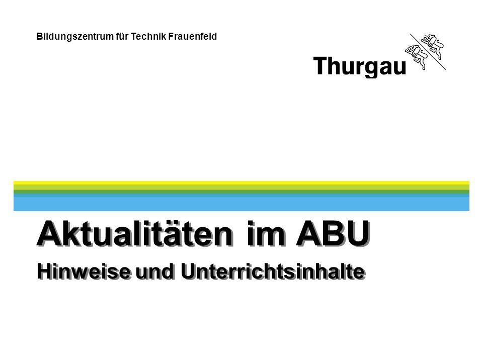 Bildungszentrum für Technik Frauenfeld Aktualitäten im ABU Hinweise und Unterrichtsinhalte
