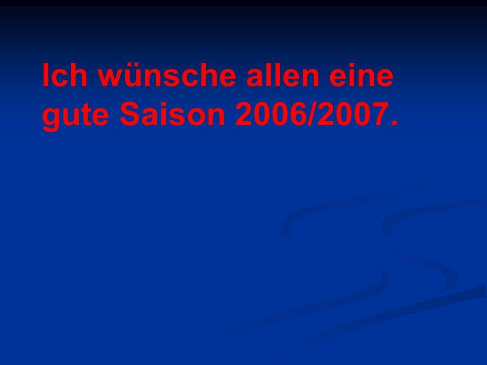 Ich wünsche allen eine gute Saison 2006/2007.