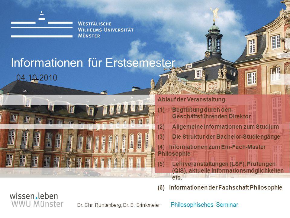 Dr. Chr. Runtenberg; Dr. B. Brinkmeier Philosophisches Seminar Informationen für Erstsemester 04.10.2010 Ablauf der Veranstaltung: (1)Begrüßung durch