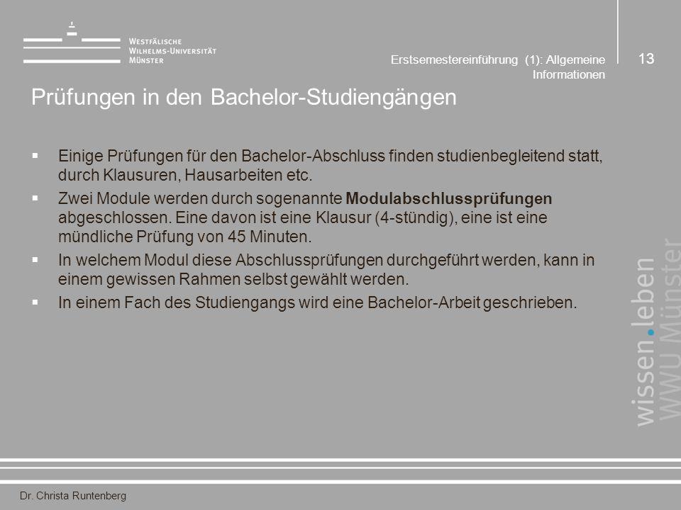 Dr. Christa Runtenberg Erstsemestereinführung (1): Allgemeine Informationen 13 Prüfungen in den Bachelor-Studiengängen  Einige Prüfungen für den Bach