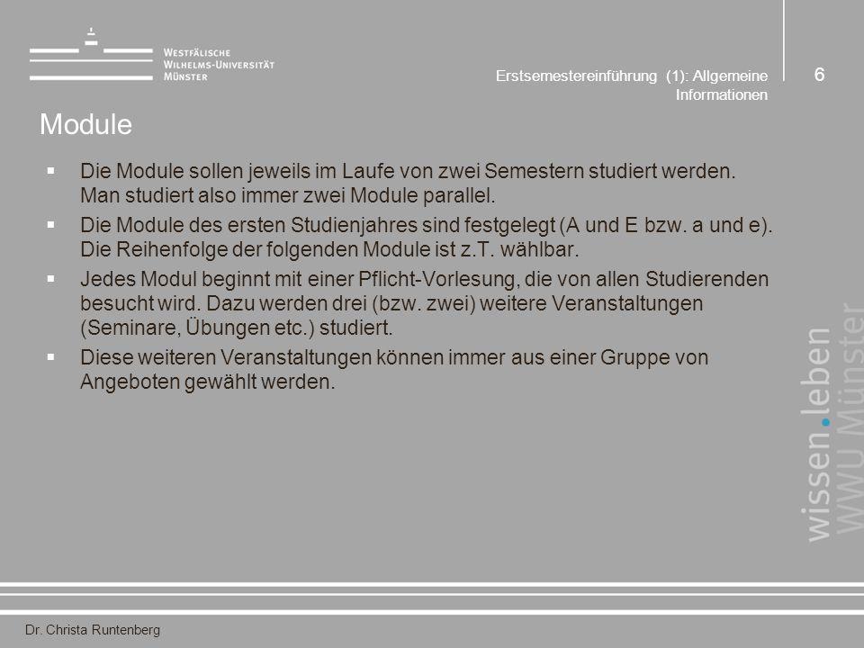 Dr. Christa Runtenberg Erstsemestereinführung (1): Allgemeine Informationen 6 Module  Die Module sollen jeweils im Laufe von zwei Semestern studiert