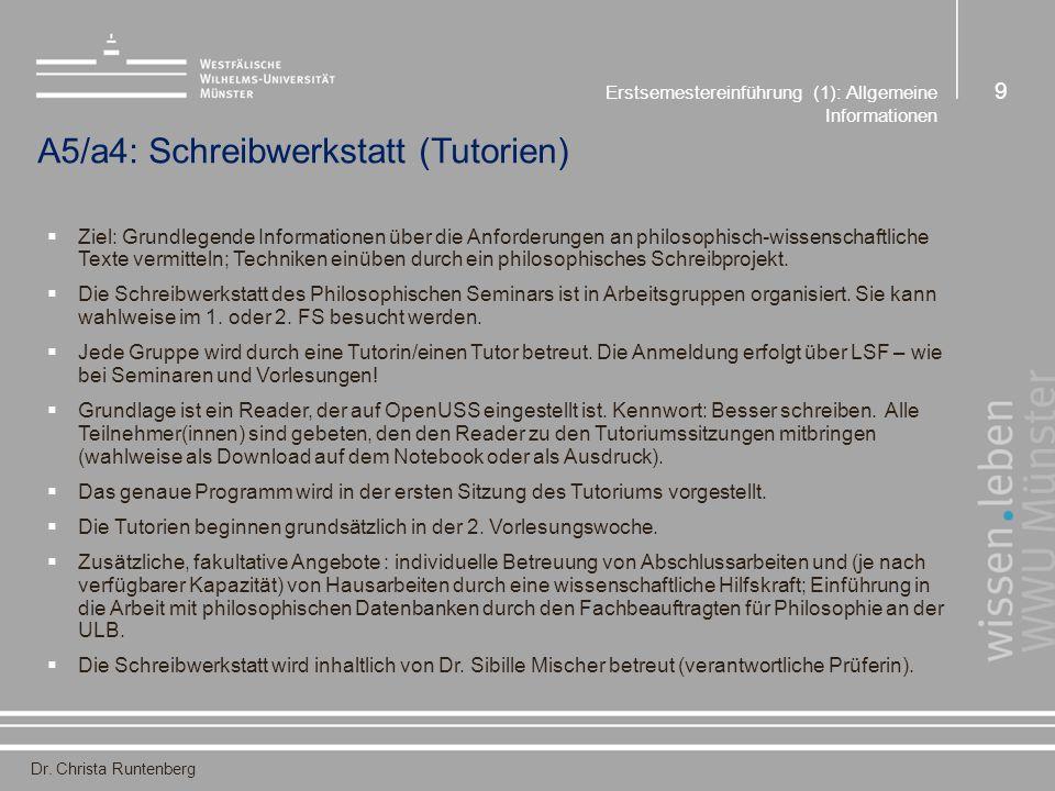 Dr. Christa Runtenberg Erstsemestereinführung (1): Allgemeine Informationen 9 A5/a4: Schreibwerkstatt (Tutorien)  Ziel: Grundlegende Informationen üb