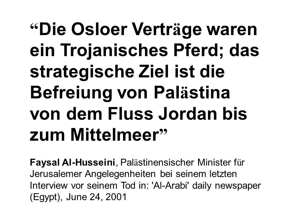 """"""" Die Osloer Vertr ä ge waren ein Trojanisches Pferd; das strategische Ziel ist die Befreiung von Pal ä stina von dem Fluss Jordan bis zum Mittelmeer"""