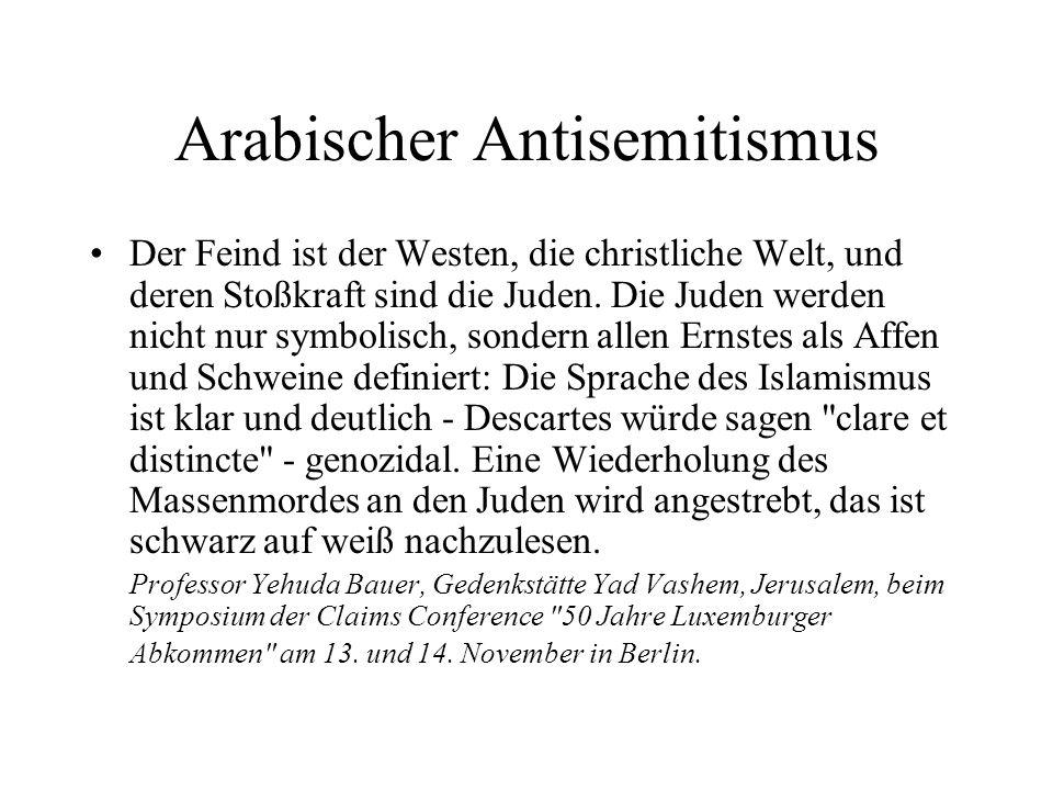 Der Feind ist der Westen, die christliche Welt, und deren Stoßkraft sind die Juden. Die Juden werden nicht nur symbolisch, sondern allen Ernstes als A