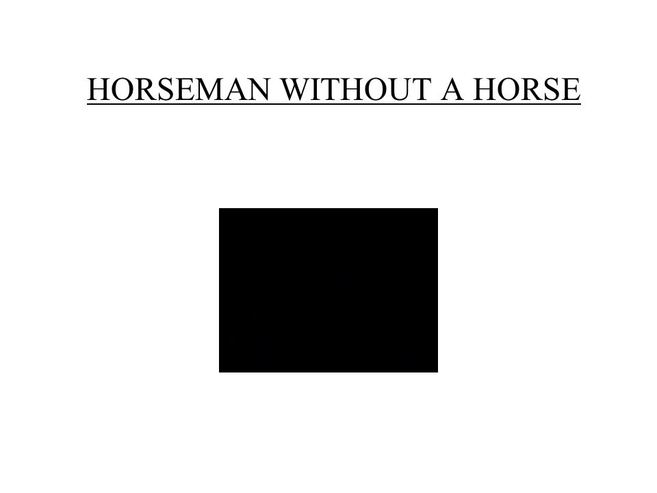 HORSEMAN WITHOUT A HORSE
