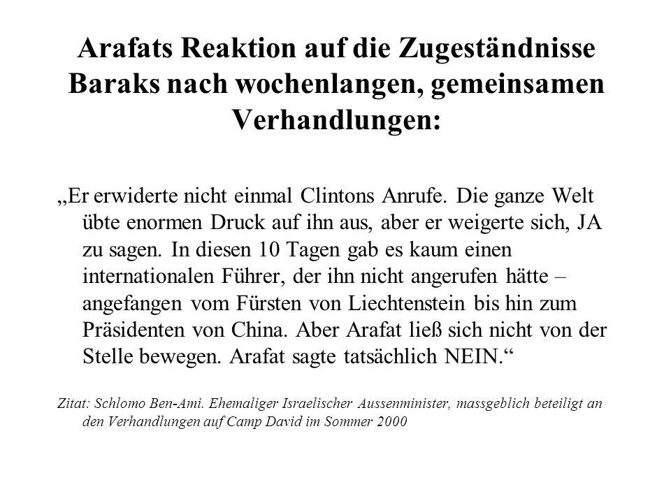 """Arafats Reaktion auf die Zugeständnisse Baraks nach wochenlangen, gemeinsamen Verhandlungen: """"Er erwiderte nicht einmal Clintons Anrufe. Die ganze Wel"""