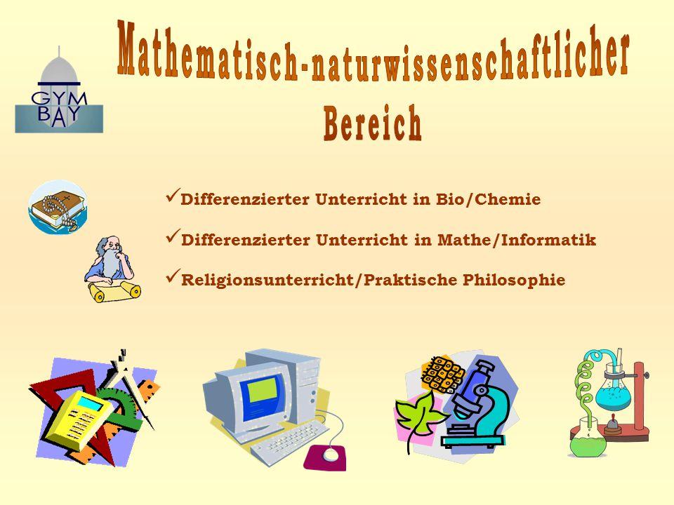 Differenzierter Unterricht in Bio/Chemie Differenzierter Unterricht in Mathe/Informatik Religionsunterricht/Praktische Philosophie