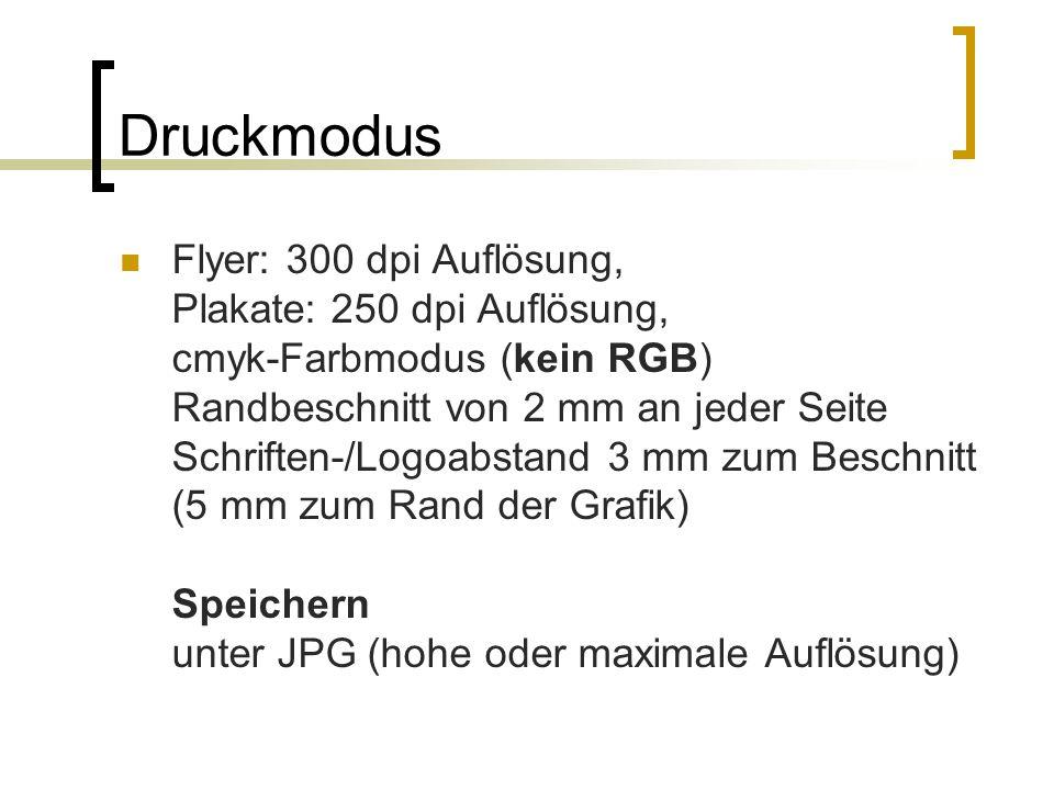 Druckmodus Flyer: 300 dpi Auflösung, Plakate: 250 dpi Auflösung, cmyk-Farbmodus (kein RGB) Randbeschnitt von 2 mm an jeder Seite Schriften-/Logoabstan