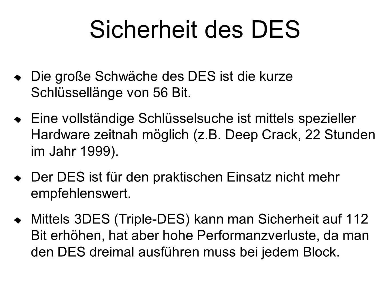 Sicherheit des DES Die große Schwäche des DES ist die kurze Schlüssellänge von 56 Bit.