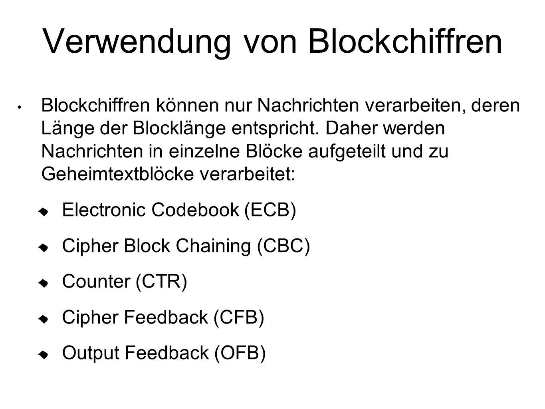Verwendung von Blockchiffren Blockchiffren können nur Nachrichten verarbeiten, deren Länge der Blocklänge entspricht.