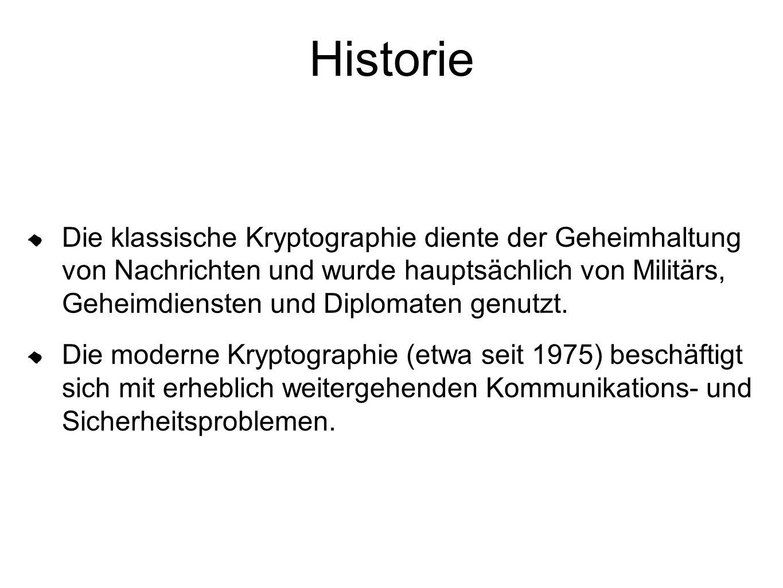 Historie Die klassische Kryptographie diente der Geheimhaltung von Nachrichten und wurde hauptsächlich von Militärs, Geheimdiensten und Diplomaten genutzt.