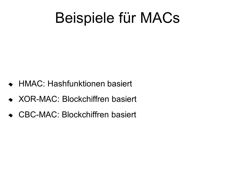 Beispiele für MACs HMAC: Hashfunktionen basiert XOR-MAC: Blockchiffren basiert CBC-MAC: Blockchiffren basiert