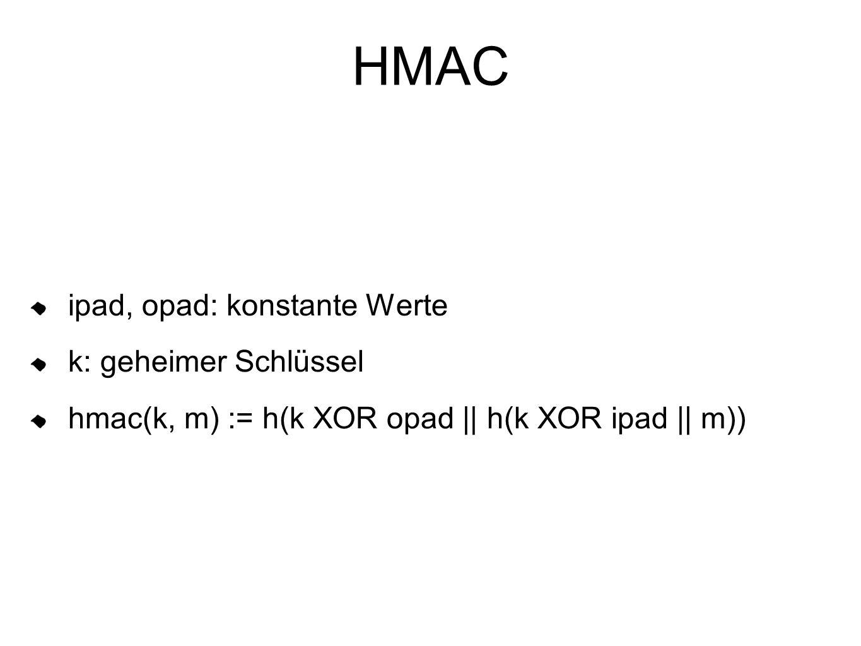 HMAC ipad, opad: konstante Werte k: geheimer Schlüssel hmac(k, m) := h(k XOR opad || h(k XOR ipad || m))