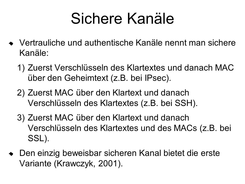 Sichere Kanäle Vertrauliche und authentische Kanäle nennt man sichere Kanäle: 1) Zuerst Verschlüsseln des Klartextes und danach MAC über den Geheimtext (z.B.