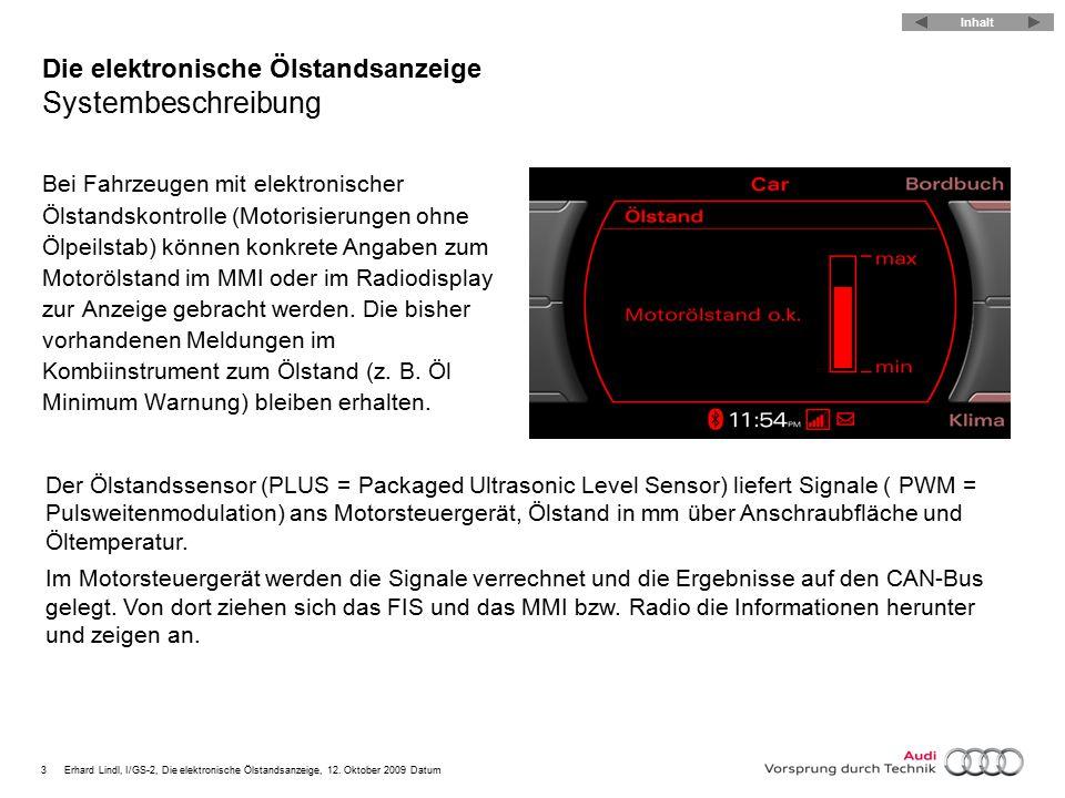3Erhard Lindl, I/GS-2, Die elektronische Ölstandsanzeige, 12. Oktober 2009 Datum Die elektronische Ölstandsanzeige Systembeschreibung Bei Fahrzeugen m