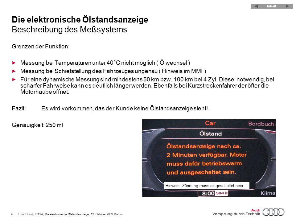 6Erhard Lindl, I/GS-2, Die elektronische Ölstandsanzeige, 12. Oktober 2009 Datum Die elektronische Ölstandsanzeige Beschreibung des Meßsystems Grenzen