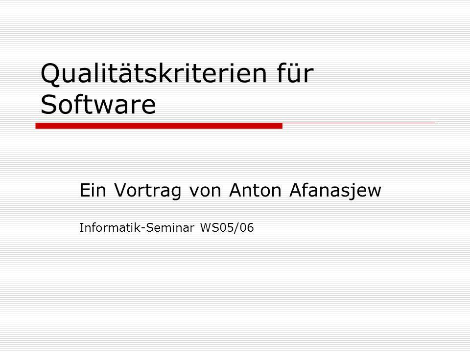 Qualitätskriterien für Software Ein Vortrag von Anton Afanasjew Informatik-Seminar WS05/06