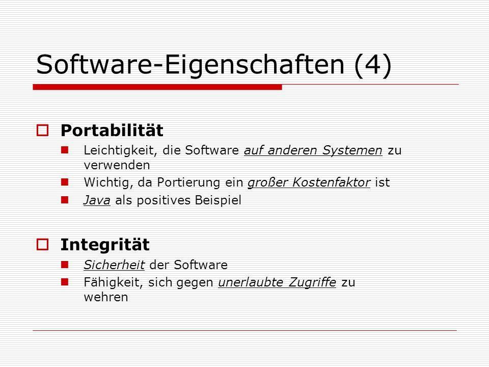 Software-Eigenschaften (4)  Portabilität Leichtigkeit, die Software auf anderen Systemen zu verwenden Wichtig, da Portierung ein großer Kostenfaktor ist Java als positives Beispiel  Integrität Sicherheit der Software Fähigkeit, sich gegen unerlaubte Zugriffe zu wehren