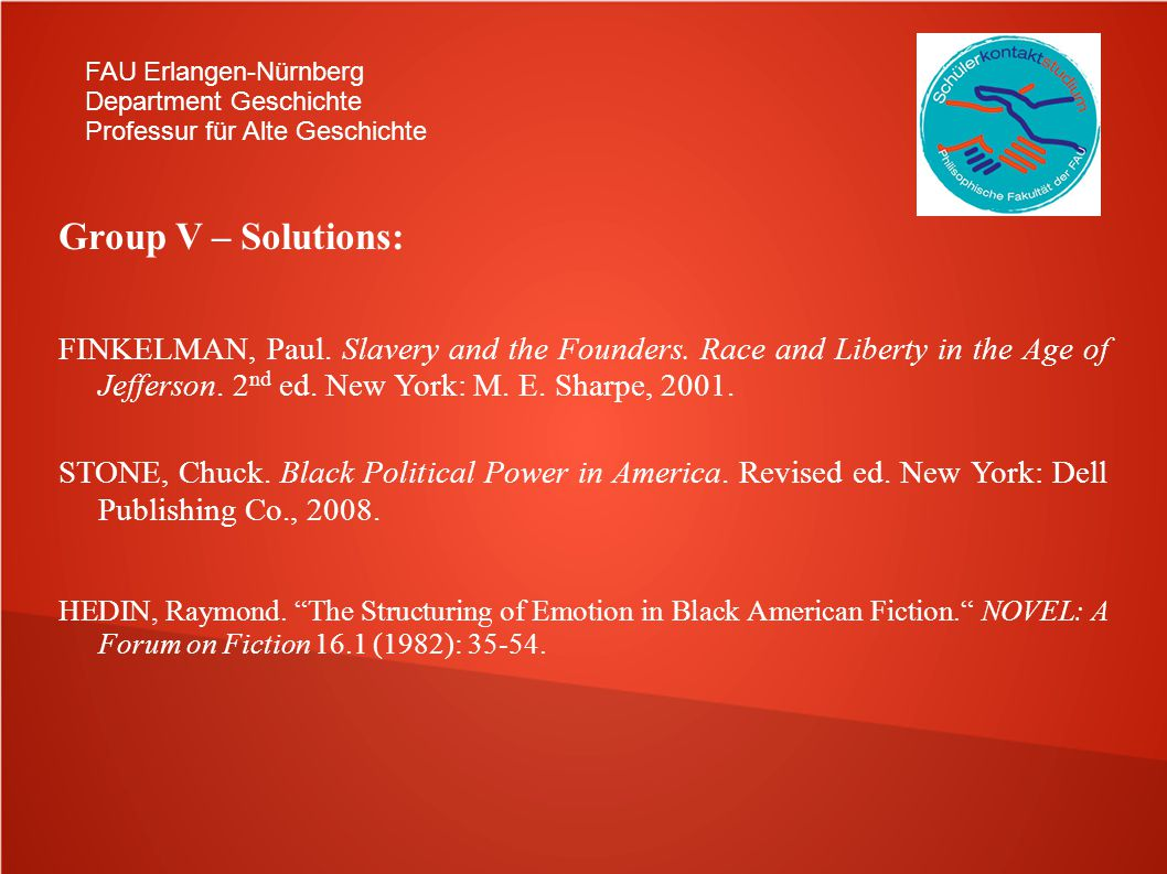 FAU Erlangen-Nürnberg Department Geschichte Professur für Alte Geschichte Group V – Solutions: FINKELMAN, Paul. Slavery and the Founders. Race and Lib