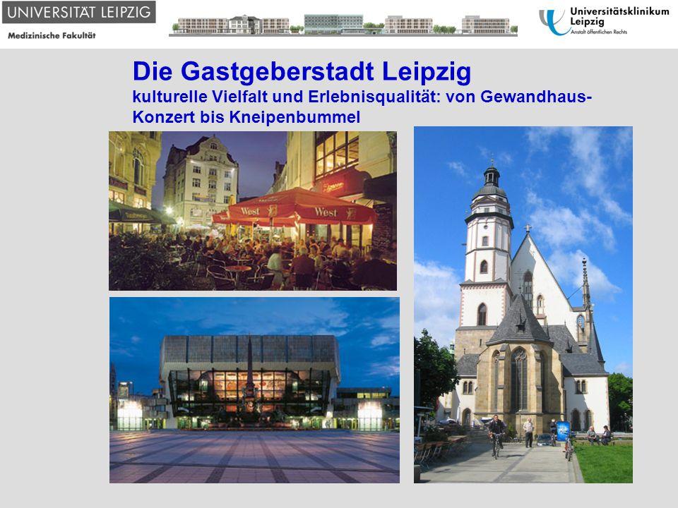 Die Gastgeberstadt Leipzig kulturelle Vielfalt und Erlebnisqualität: von Gewandhaus- Konzert bis Kneipenbummel