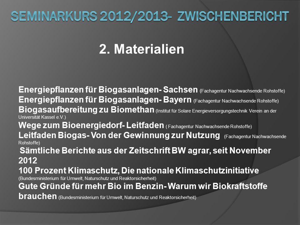 2. Materialien Energiepflanzen für Biogasanlagen- Sachsen ( Fachagentur Nachwachsende Rohstoffe) Energiepflanzen für Biogasanlagen- Bayern (Fachagentu