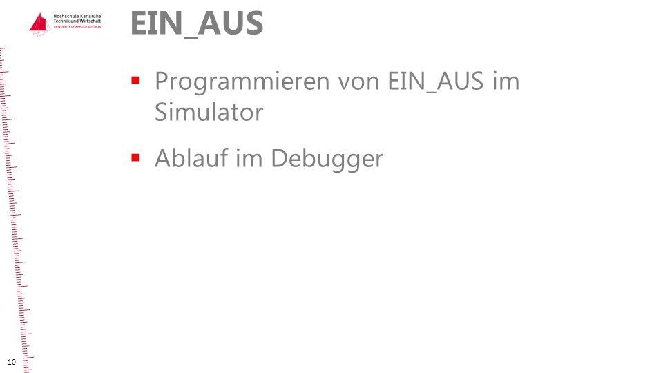 EIN_AUS  Programmieren von EIN_AUS im Simulator  Ablauf im Debugger 10