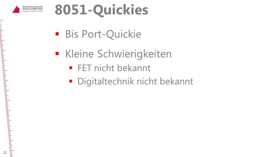 8051-Quickies  Bis Port-Quickie  Kleine Schwierigkeiten  FET nicht bekannt  Digitaltechnik nicht bekannt 11