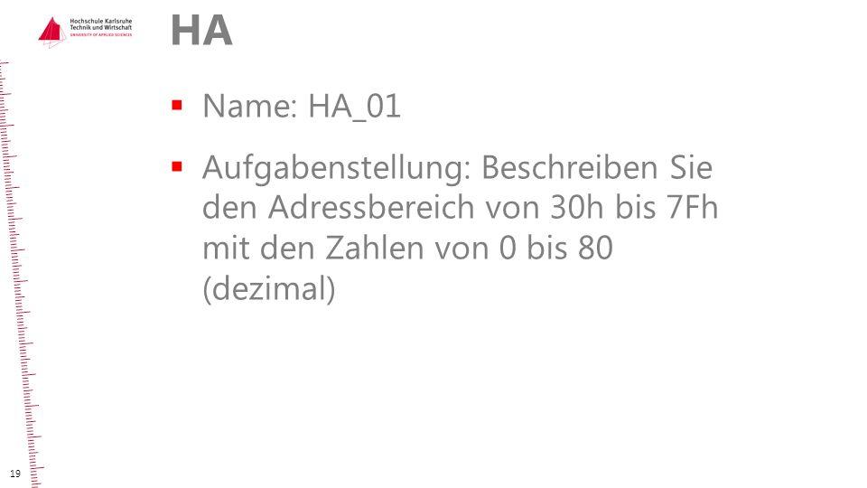 HA  Name: HA_01  Aufgabenstellung: Beschreiben Sie den Adressbereich von 30h bis 7Fh mit den Zahlen von 0 bis 80 (dezimal) 19