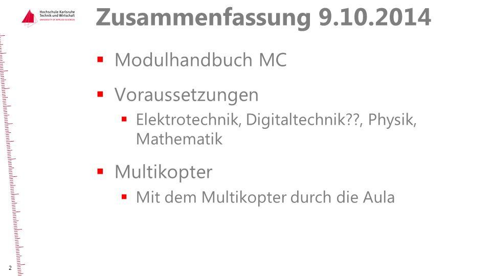 Zusammenfassung 9.10.2014  Modulhandbuch MC  Voraussetzungen  Elektrotechnik, Digitaltechnik??, Physik, Mathematik  Multikopter  Mit dem Multikop