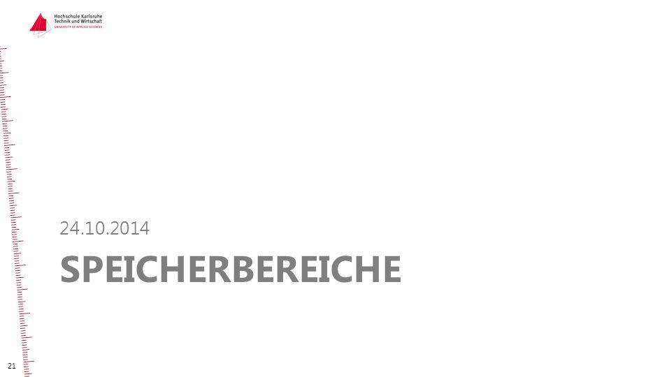 SPEICHERBEREICHE 24.10.2014 21